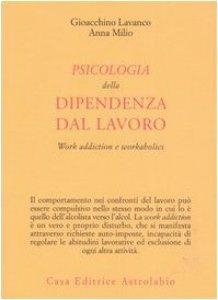 Copertina di 'Psicologia della dipendenza dal lavoro. «Work addiction» e «workaholics»'