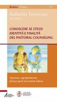 Conoscere se stessi. Identità e finalità del pastoral counseling. Esperienze, approfondimenti, processi aperti nel contesto italiano - Roberto Tommasi