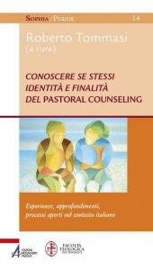 Copertina di 'Conoscere se stessi. Identità e finalità del pastoral counseling. Esperienze, approfondimenti, processi aperti nel contesto italiano'