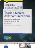 Concorso a cattedra. Teoria e tecnica della comunicazione. Manuale per la preparazione a tutte le prove concorsuali