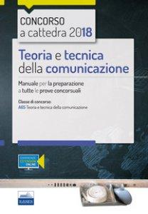 Copertina di 'Concorso a cattedra. Teoria e tecnica della comunicazione. Manuale per la preparazione a tutte le prove concorsuali'