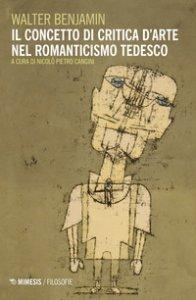 Copertina di 'Il concetto di critica d'arte nel romanticismo tedesco'