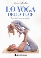 Lo yoga della luce. Il contatto mamma figlia - Furlan Elisabetta