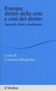 Copertina di 'Europa: diritto della crisi e crisi del diritto. Austerità, diritti, cittadinanza'