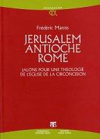 Jérusalem Antioche Rome. Jalons pour une théologie de l'église de la circoncision - Frédéric Manns