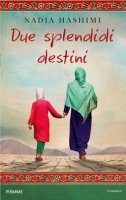 Due splendidi destini - Nadia Hashimi