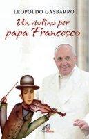 Un violino per papa Francesco - Leopoldo Gasbarro