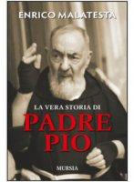 La vera storia di padre Pio - Malatesta Enrico