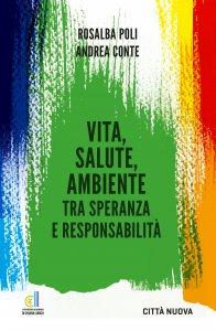Copertina di 'Vita, salute, ambiente tra speranza e responsabilità'