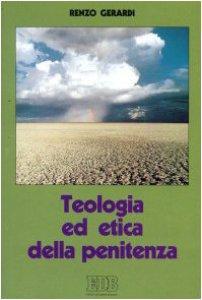 Copertina di 'Teologia ed etica della penitenza. Vita cristiana, vita riconciliata'