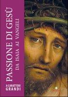 Passione di Gesù da Isaia ai Vangeli. A caratteri grandi