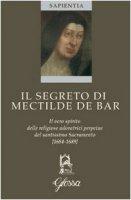 Il segreto di Mectilde de Bar. Il vero spirito delle religiose adoratrici perpetue del santissimo Sacramento - Valli Annamaria