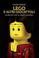 Lego e altri giocattoli. Le idee che l'arte ha «rubato» ai bambini. Ediz. a colori - Arnaldi Valeria