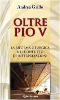 Oltre Pio V. La riforma liturgica nel conflitto di interpretazioni - Andrea Grillo