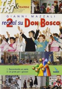 Copertina di 'Due recital su Don Bosco. Raccontando un santo - Un prete per i giovani'