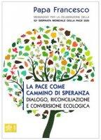 La pace come cammino di speranza, dialogo, riconciliazione e conversione ecologica - Francesco (Jorge Mario Bergoglio)