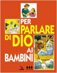 Copertina di 'Per parlare di Dio ai bambini. Testo. Primi passi verso la fede'
