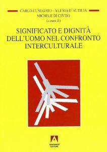 Copertina di 'Significato e dignità dell'uomo nel confronto interculturale'