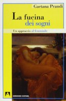 La fucina dei sogni. Un approccio al femminile - Prandi Gaetana