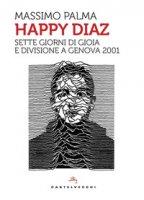 Happy Diaz. Sette giorni di gioia e divisione a Genova 2001 - Palma Massimo