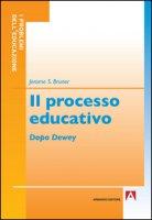 Il processo educativo. Dopo Dewey - Bruner Jerome S.