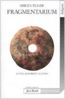 Fragmentarium - Eliade Mircea