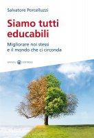 Siamo tutti educabili - Salvatore Porcelluzzi