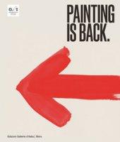 Painting is back. Anni Ottanta, la pittura in Italia. Ediz. illustrata