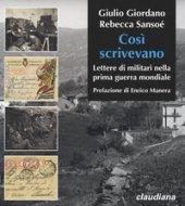Cosi scrivevano. Lettere di militari nella prima guerra mondiale - Giordano Giulio, Sansoé Rebecca