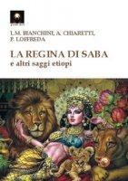 La regina di Saba e altri saggi etiopi - Bianchini Luigi Maria, Chiaretti Angelo, Loffreda Pierpaolo