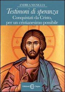 Copertina di 'Testimoni di Speranza Conquistati da Cristo, per un cristianesimo possibile'