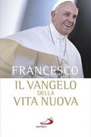 Il Vangelo della vita nuova - Francesco (Jorge Mario Bergoglio)