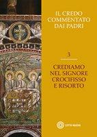 Il Credo commentato dai Padri. Vol. 3