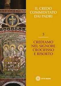 Copertina di 'Il Credo commentato dai Padri. Vol. 3'