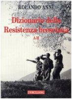 Dizionario della Resistenza bresciana (A-M) - Anni Rolando