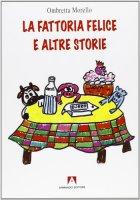 La fattoria felice e altre storie - Morello Ombretta