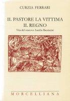 Il pastore, la vittima, il regno - Curzia Ferrari