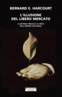 L' illusione del libero mercato. Il sistema penale e il mito dell'ordine naturale - Harcourt Bernard E.