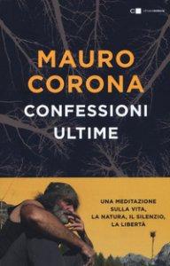 Copertina di 'Confessioni ultime. Una meditazione sulla vita, la natura, il silenzio, la liberta'