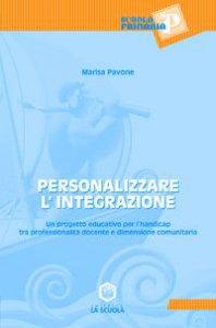 Copertina di 'Personalizzare l'integrazione. Un progetto educativo per l'handicap tra professionalità docente e dimensione comunitaria'