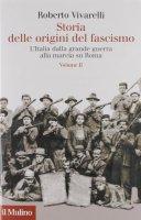 Storia delle origini del fascismo. L'Italia dalla grande guerra alla marcia su Roma - Vivarelli Roberto
