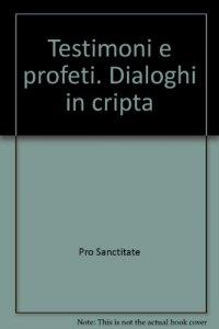 Copertina di 'Testimoni e profeti. Dialoghi in cripta'
