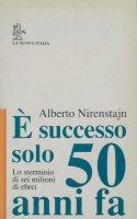 È successo solo 50 anni fa. - Alberto Nirenstajn