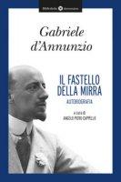 Il fastello della mirra. Autobiografia - D'Annunzio Gabriele