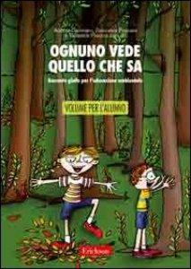 Copertina di 'Ognuno vede quello che sa. Racconto giallo per l'educazione ambientale. Libro per l'alunno'