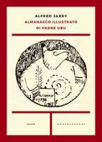 Almanacco illustrato di padre Ubu - Jarry Alfred