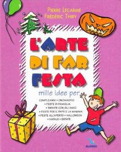Copertina di 'L' arte di far festa. Compleanni, onomastici, feste per papà e mamma, feste all'aperto, Halloween, Natale, estate'