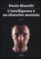 L' intelligenza è un disturbo mentale - Bianchi Paolo