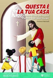 Copertina di 'Questa è la tua casa. Sussidio per il gruppo dei ministranti e l'educazione alla fede dei ragazzi'