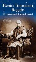 Beato Tommaso Reggio. Un profeta dei tempi nuovi - Angelo Montonati